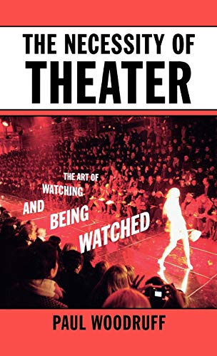 9780195332001: The Necessity of Theater: The Art of Watching and Being Watched