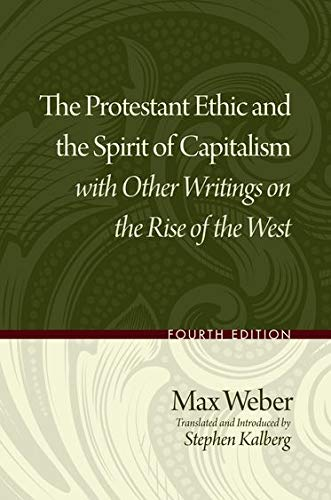 The Protestant Ethic and the Spirit of Capitalism, with Other Writings on the Rise of the West (F...