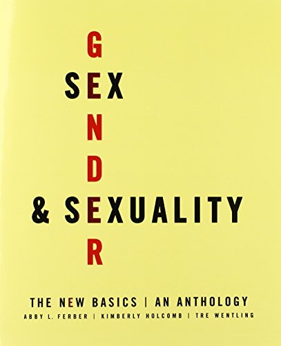 Sex, Gender, and Sexuality: The New Basics: Abby L. Ferber,