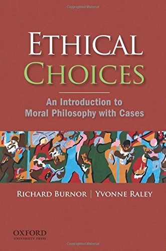 Ethical Choices: An Introduction to Moral Philosophy with Cases: Richard Burnor, Yvonne Raley
