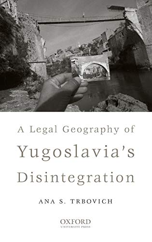 9780195333435: A Legal Geography of Yugoslavia's Disintegration