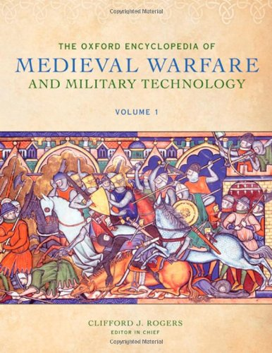 The Oxford Encyclopedia of Medieval Warfare and: Editor-Clifford J. Rogers