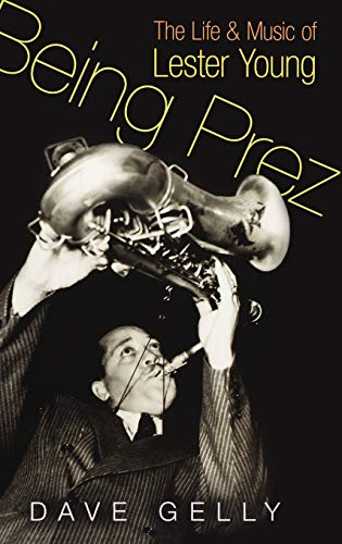 9780195334777: Being Prez: The Life and Music of Lester Young
