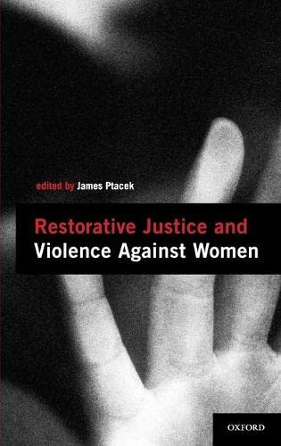 Restorative Justice and Violence Against Women (Interpersonal: Ptacek, James [Editor]