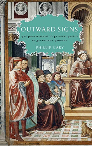 Outward Signs. The Powerlessness of External Things in Augustine's Thought.: CARY, P.,