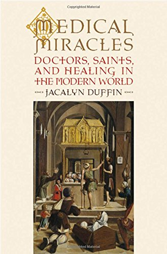 Medical Miracles: Doctors, Saints, and Healing in: Duffin, Jacalyn