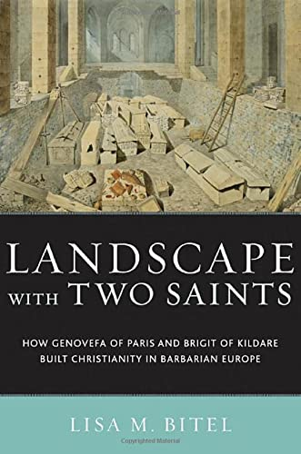 Landscape with Two Saints: How Genovefa of Paris and Brigit of Kildare Built Christianity in Barb...