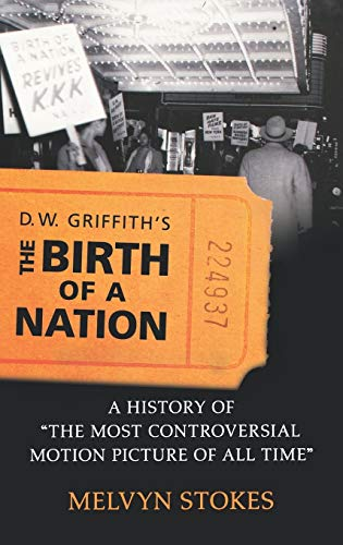 9780195336788: D.W. Griffith's the Birth of a Nation: A History of the Most Controversial Motion Picture of All Time