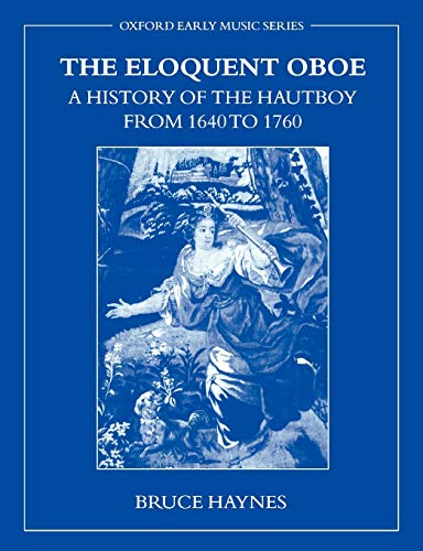 9780195337259: The Eloquent Oboe: A History of the Hautboy from 1640-1760: A History of the Hautboy from 1640 to 1760 (Oxford Early Music)