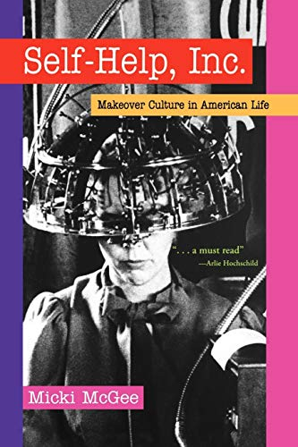 9780195337266: Self Help, Inc.: Makeover Culture in American Life