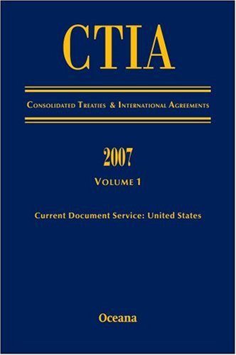 CITA Consolidated Treaties and International Agreements 2007 Volume 1 Issued March 2008 (v. 1)