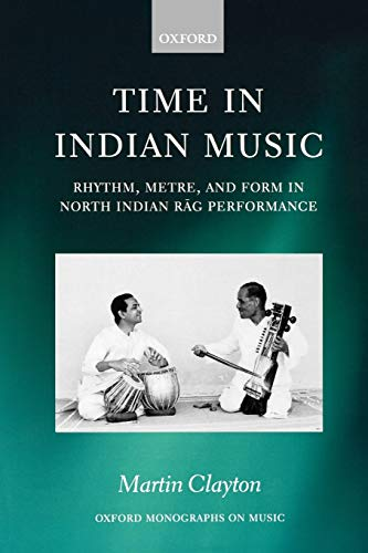 9780195339680: Time in Indian Music: Rhythm, Metre, and Form in North Indian Rag Performance (Oxford Monographs on Music)