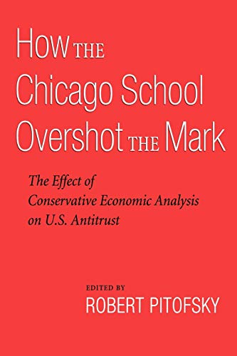 9780195339765: How the Chicago School Overshot the Mark: The Effect of Conservative Economic Analysis on U.S. Antitrust