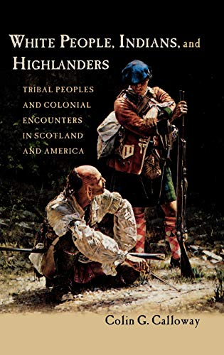 9780195340129: White People, Indians, and Highlanders: Tribal Peoples and Colonial Encounters in Scotland and America