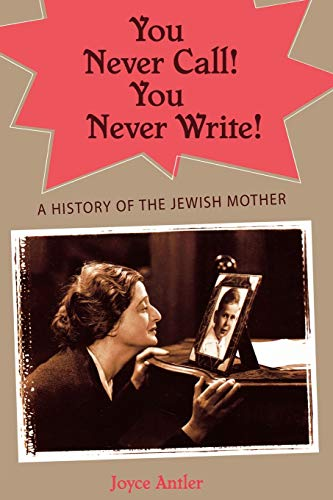 9780195341430: You Never Call! You Never Write!: A History of the Jewish Mother