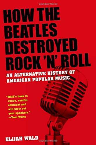 9780195341546: How the Beatles Destroyed Rock n Roll: An Alternative History of American Popular Music