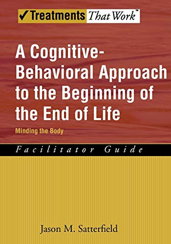 9780195341638: A Cognitive-Behavioral Approach to the Beginning of the End of Life: Facilitator Guide: Minding the Body