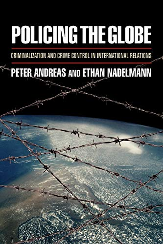 9780195341959: Policing the Globe: Criminalization and Crime Control in International Relations