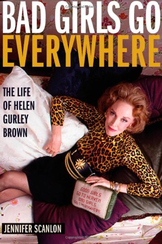 9780195342055: Bad Girls Go Everywhere: The Life of Helen Gurley Brown