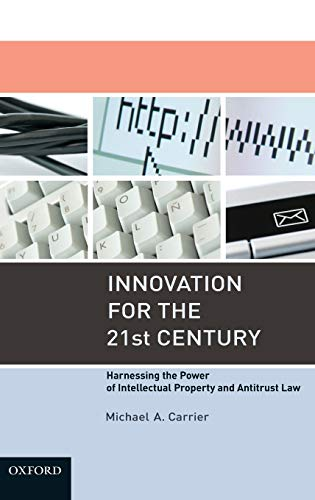 Innovation for the 21st Century: Harnessing the Power of Intellectual Property and Antitrust Law.: ...