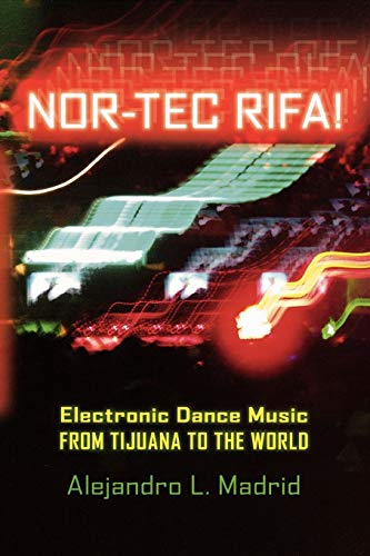9780195342628: Nor-tec Rifa!: Electronic Dance Music from Tijuana to the World (Currents in Latin American and Iberian Music)