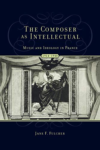 9780195342963: The Composer as Intellectual: Music and Ideology in France 1914-1940