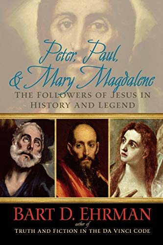 Peter, Paul, and Mary Magdalene: The Followers of Jesus in History and Legend: Ehrman, Bart D