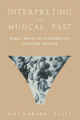9780195365856: Interpreting the Musical Past: Early Music in Nineteenth Century France