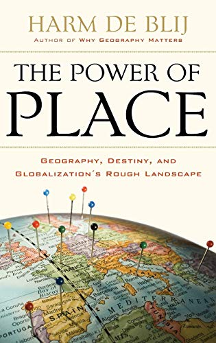 The Power of Place: Geography, Destiny, and: Harm De Blij