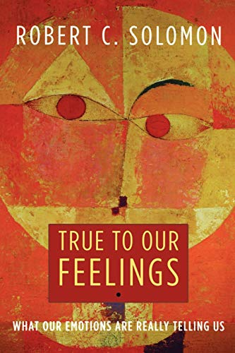 9780195368536: True to Our Feelings: What Our Emotions Are Really Telling Us