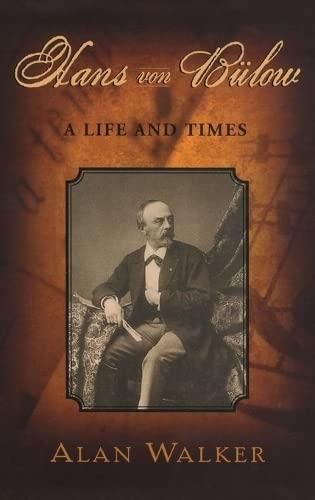Hans Von Bülow: A Life and Times: Walker, Alan