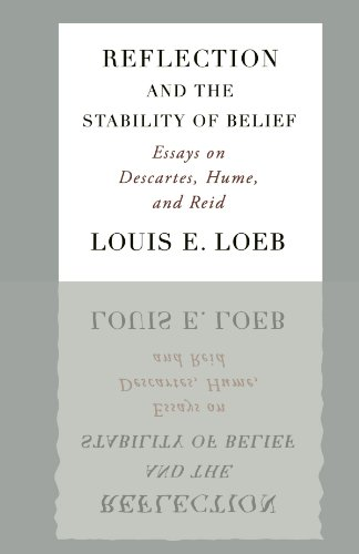 Reflection and the stability of belief : essays on Descartes, Hume, and Reid: Loeb, Louis E.