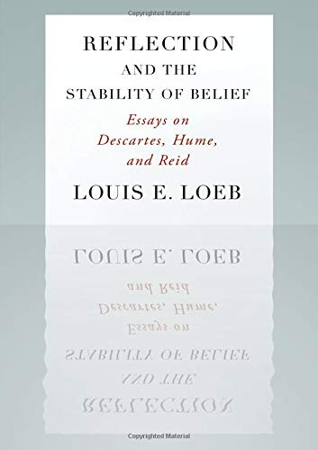 Reflection and the stability of belief : essays on Descartes, Hume, and Reid.: Loeb, Louis E.