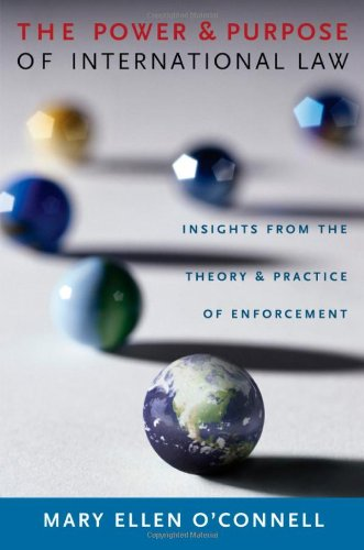 9780195368949: The Power and Purpose of International Law: Insights from the Theory and Practice of Enforcement