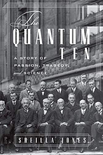 9780195369090: The Quantum Ten: A Story of Passion, Tragedy, Ambition, and Science