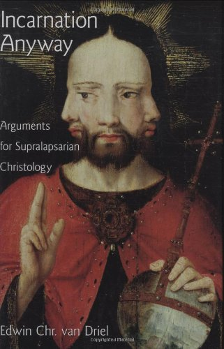 Incarnation Anyway: Arguments for Supralapsarian Christology (Academy: Edwin Chr Van
