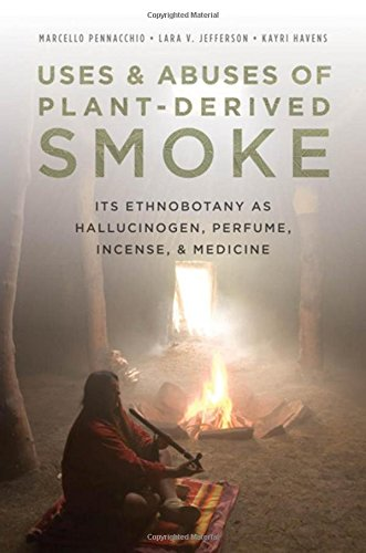9780195370010: Uses and Abuses of Plant-Derived Smoke: Its Ethnobotany as Hallucinogen, Perfume, Incense, and Medicine