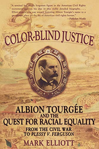 Color blind justice : Albion Tourgee and the quest for racial equality from the Civil War to Plessy...