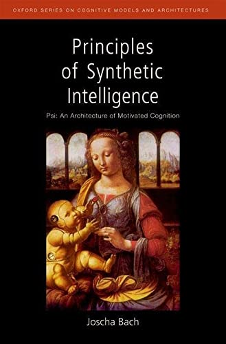 9780195370676: Principles of Synthetic Intelligence PSI: An Architecture of Motivated Cognition (Oxford Series on Cognitive Models and Architectures)