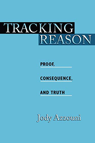 9780195370690: Tracking Reason: Proof, Consequence, and Truth