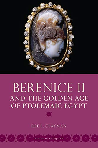 9780195370898: Berenice II and the Golden Age of Ptolemaic Egypt (Women in Antiquity)