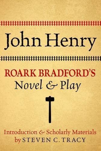 John Henry: Roark Bradford's Novel and Play: Roark Bradford