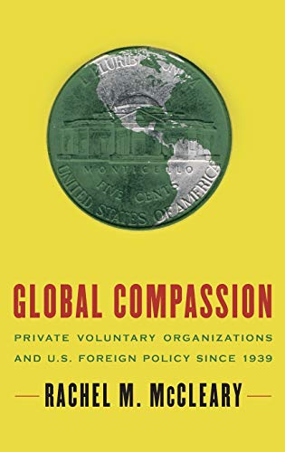 9780195371178: Global Compassion: Private Voluntary Organizations and U.S. Foreign Policy Since 1939