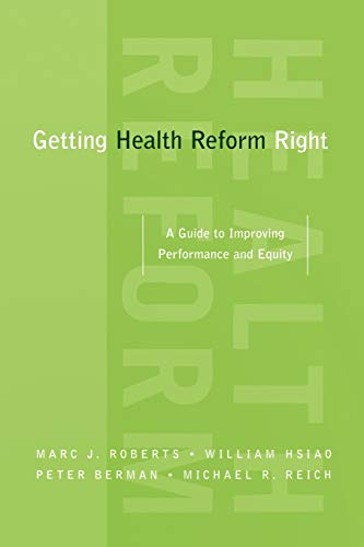 Getting Health Reform Right: A Guide to Improving Performance and Equity: Roberts, Marc J.; Hsiao, ...