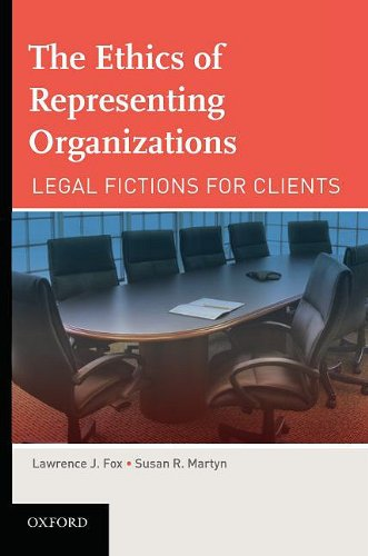 9780195371543: The Ethics of Representing Organizations Legal Fictions for Clients