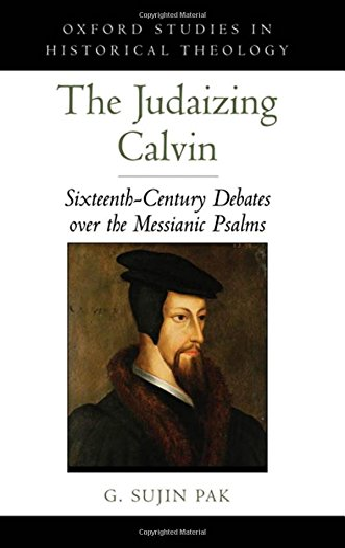 9780195371925: Judaizing Calvin: Sixteenth-Century Debates over the Messianic Psalms (History Theology)