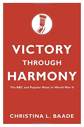 Victory through Harmony : The BBC and Popular Music in World War II (Signed): Baade, Christina L.