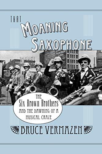 9780195372182: That Moaning Saxophone: The Six Brown Brothers and the Dawning of a Musical Craze
