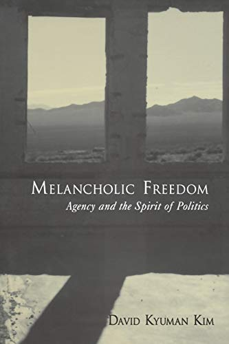 Melancholic Freedom. Agency and the Spirit of Politics.: KIM, D. K.,
