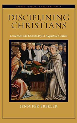 9780195372564: Disciplining Christians: Correction and Community in Augustine's Letters (Oxford Studies in Late Antiquity)